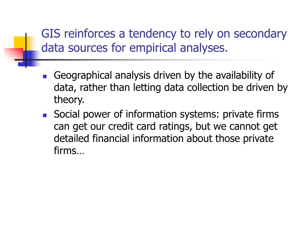 GIS reinforces a tendency to rely on secondary data sources for empirical analyses.