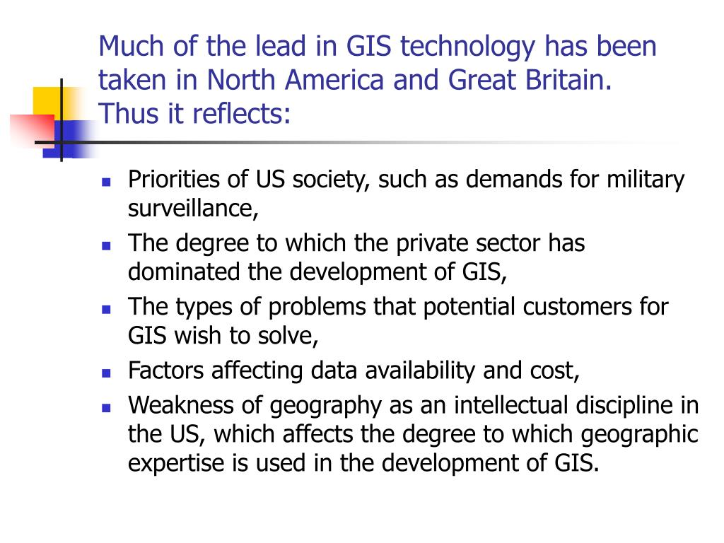 Much of the lead in GIS technology has been taken in North America and Great Britain.