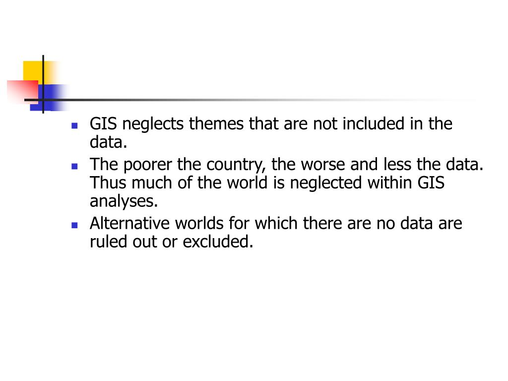 GIS neglects themes that are not included in the data.