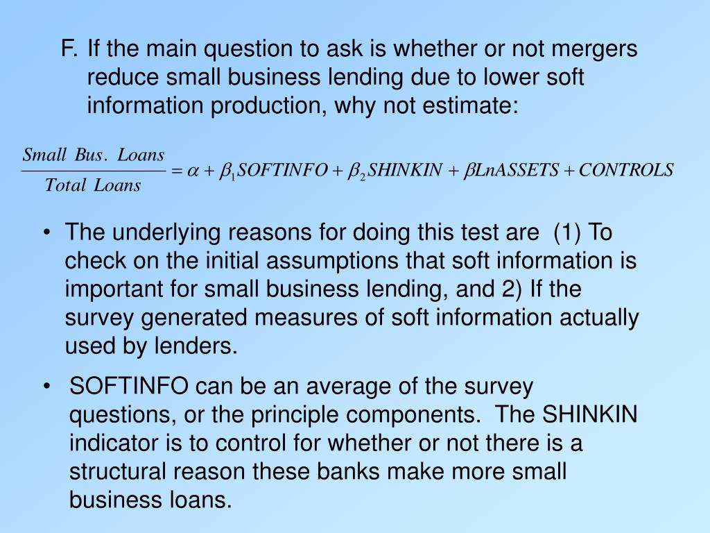 F.If the main question to ask is whether or not mergers reduce small business lending due to lower soft information production, why not estimate:
