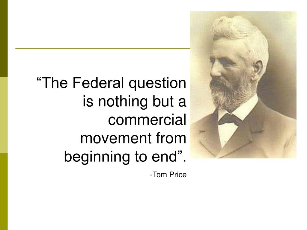 """The Federal question is nothing but a commercial movement from beginning to end""."