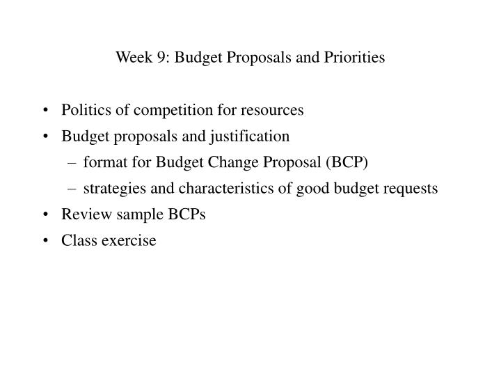 Week 9 budget proposals and priorities