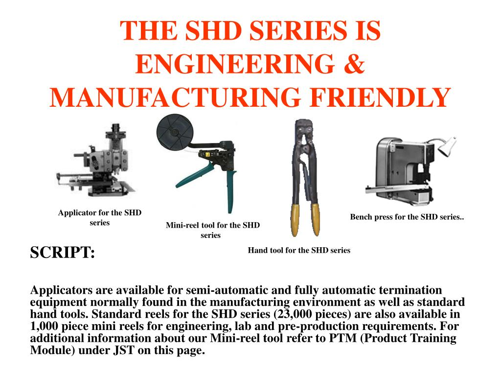 THE SHD SERIES IS ENGINEERING & MANUFACTURING FRIENDLY