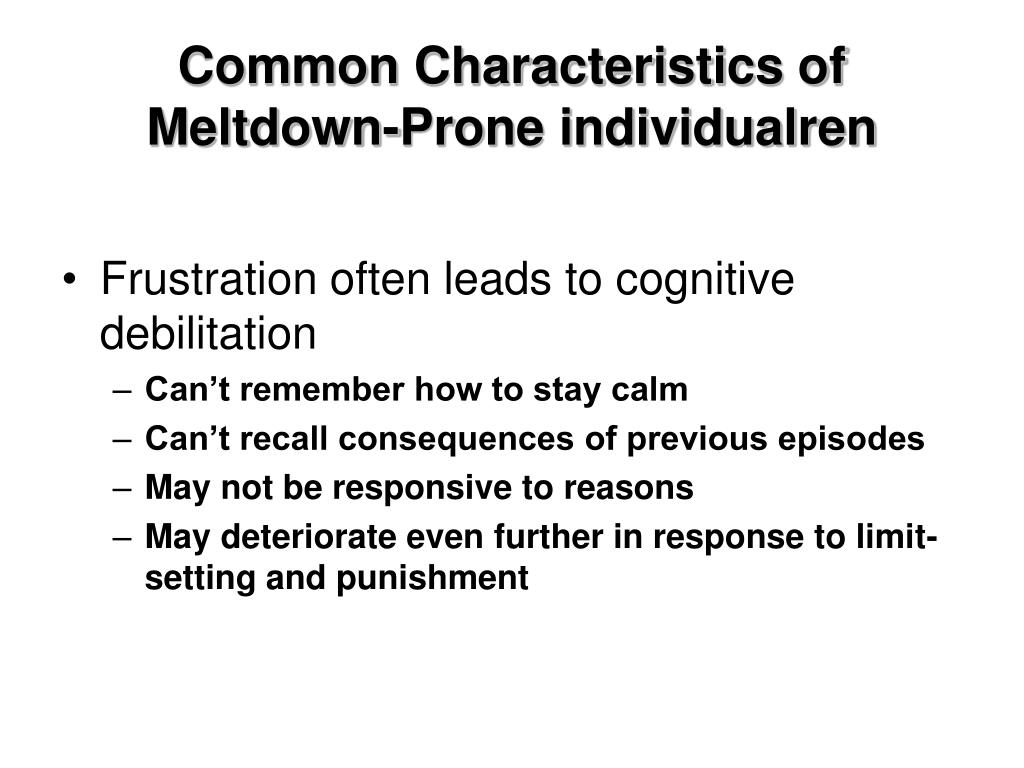 Common Characteristics of Meltdown-Prone individualren