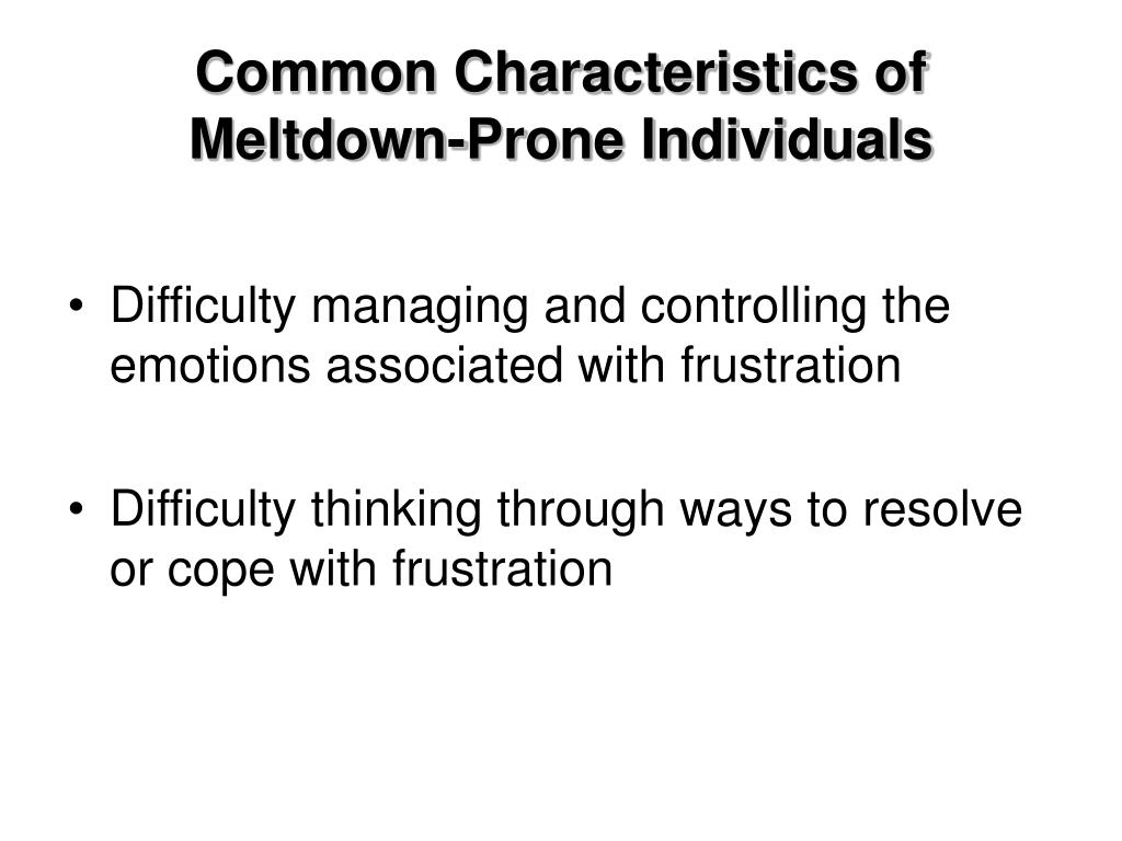 Common Characteristics of Meltdown-Prone Individuals