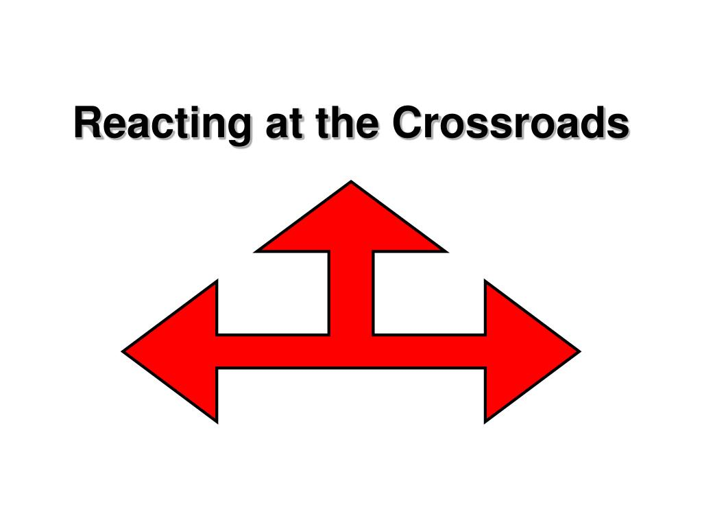 Reacting at the Crossroads