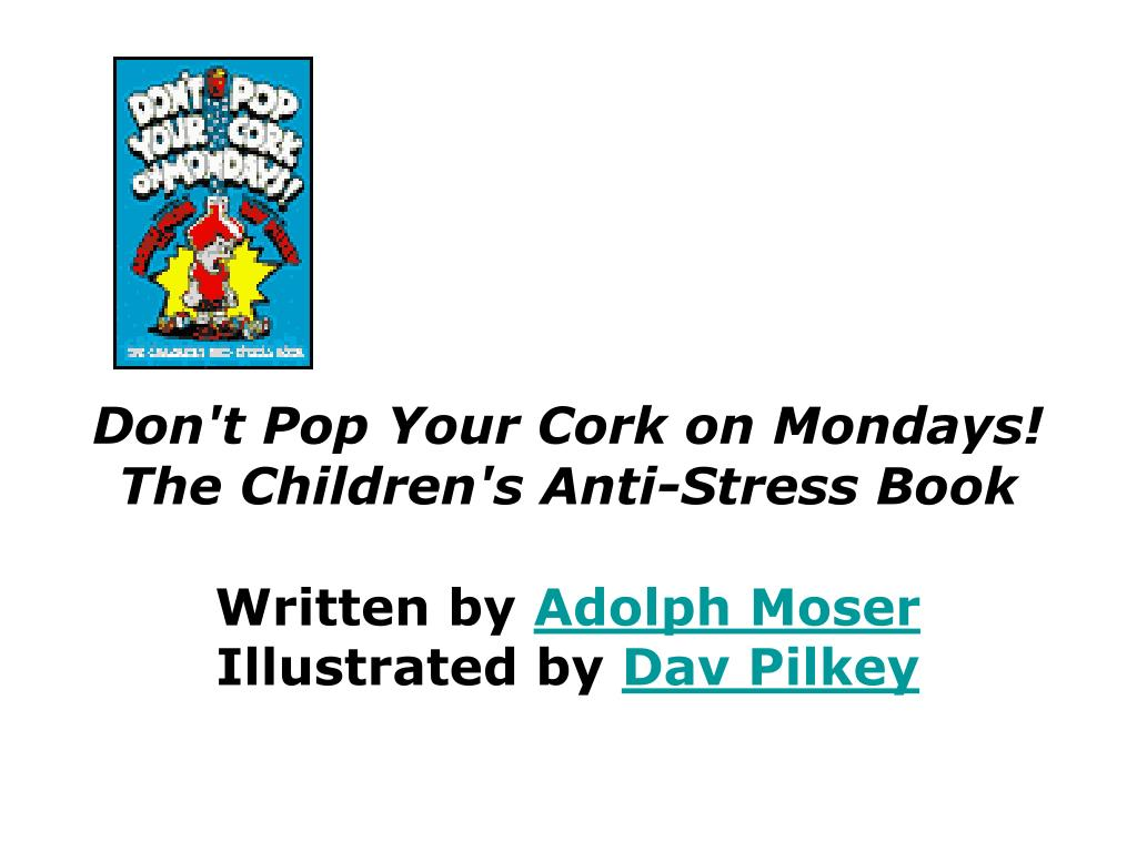 Don't Pop Your Cork on Mondays! The Children's Anti-Stress Book