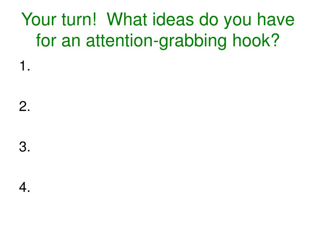 Your turn!  What ideas do you have for an attention-grabbing hook?
