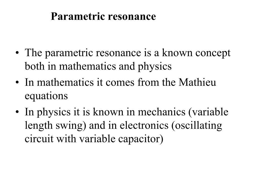 The parametric resonance is a known concept both in mathematics and physics