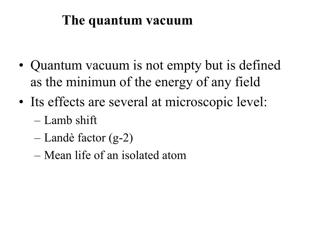 Quantum vacuum is not empty but is defined as the minimun of the energy of any field