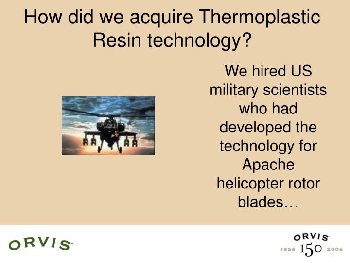 How did we acquire thermoplastic resin technology
