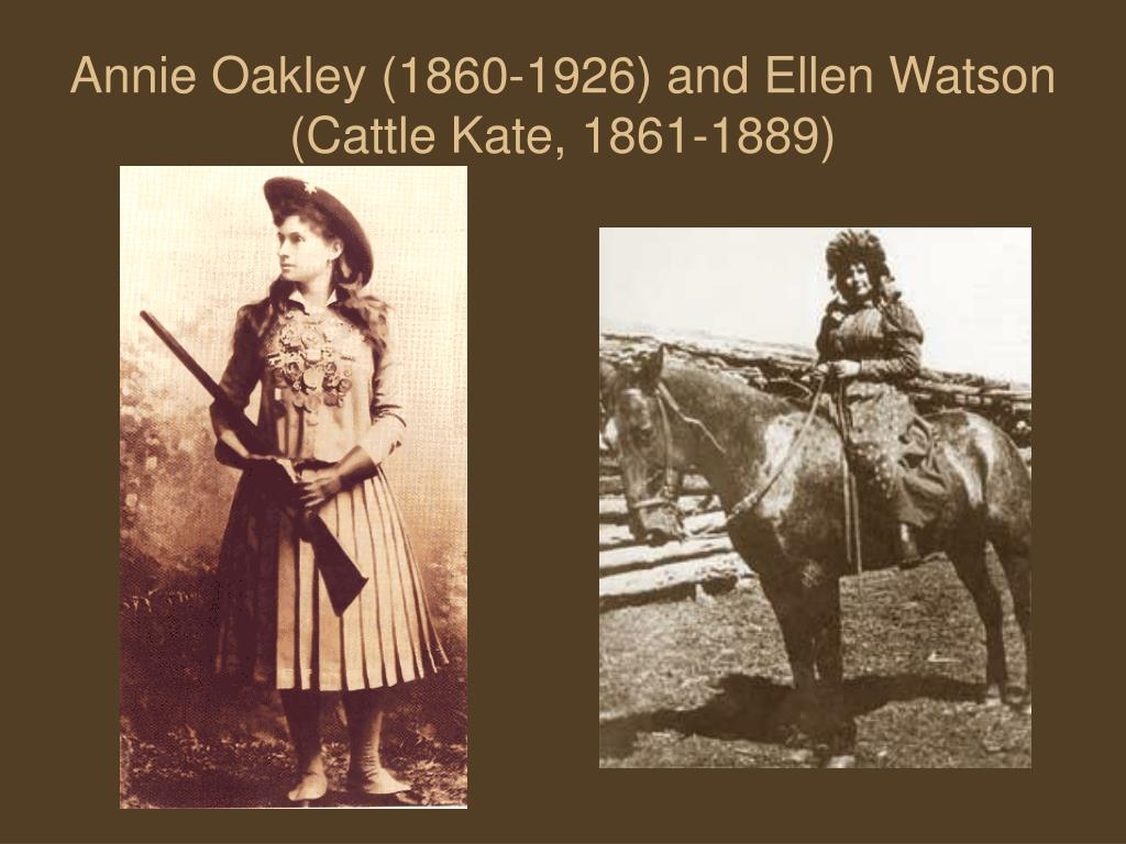 Annie Oakley (1860-1926) and Ellen Watson (Cattle Kate, 1861-1889)