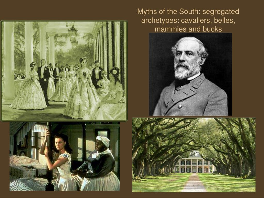 Myths of the South: segregated archetypes: cavaliers, belles, mammies and bucks