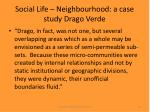 social life neighbourhood a case study drago verde23
