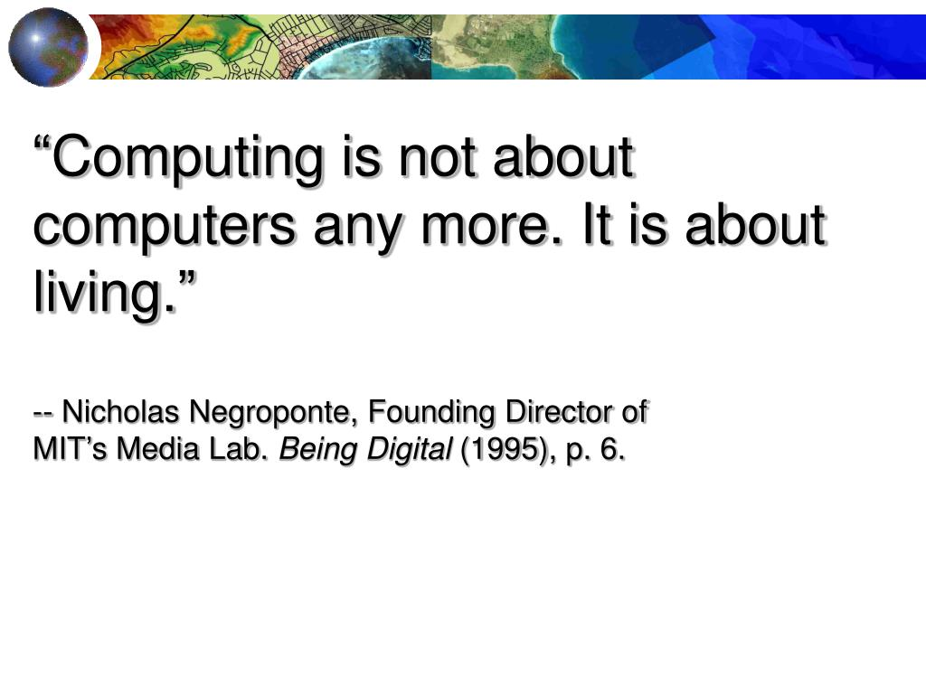 """Computing is not about computers any more. It is about living."""