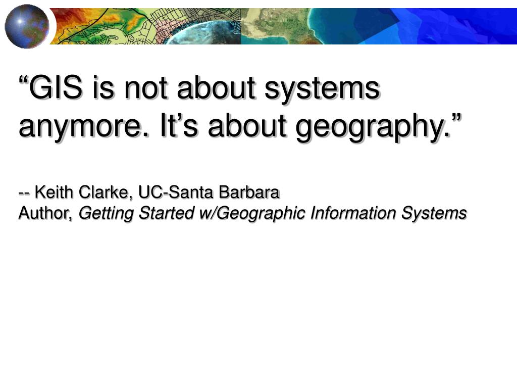 """GIS is not about systems anymore. It's about geography."""