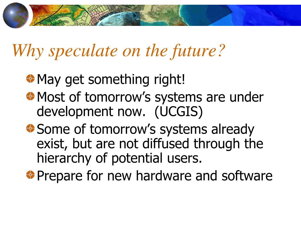 Why speculate on the future?