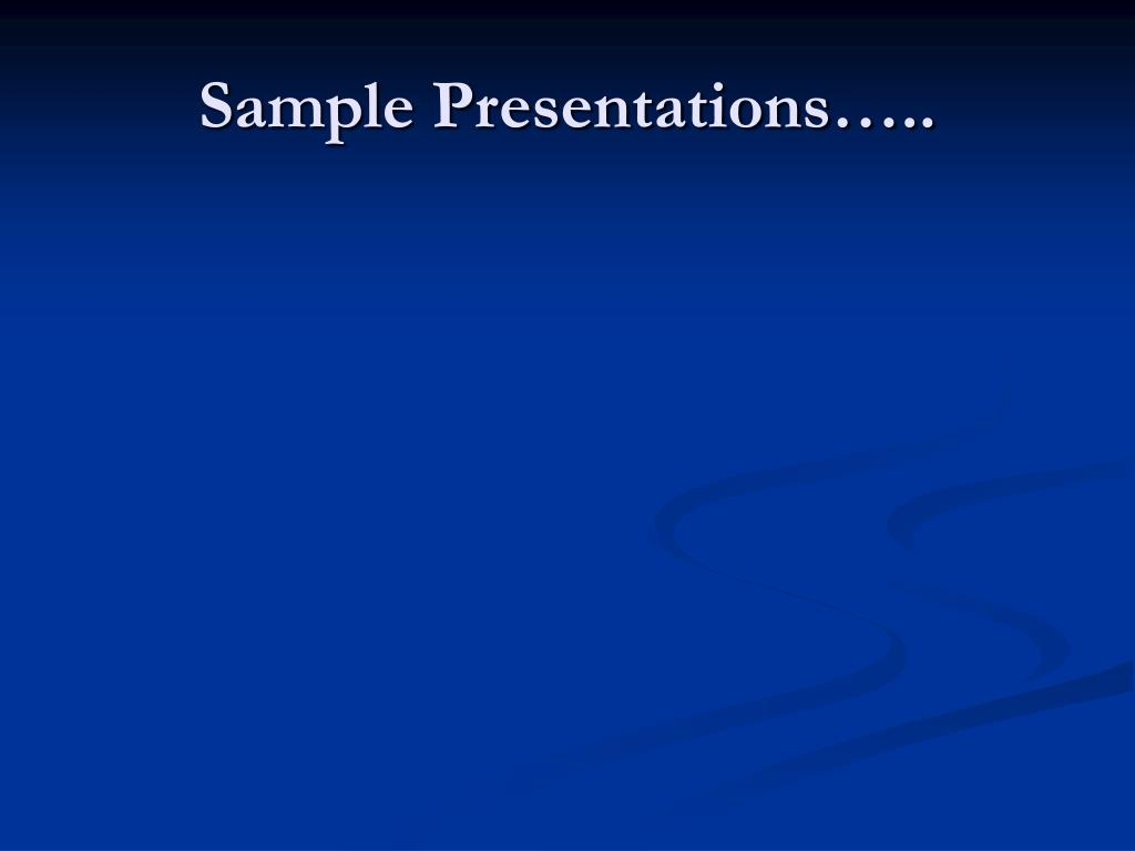 Sample Presentations…..