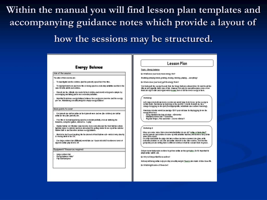 Within the manual you will find lesson plan templates and accompanying guidance notes which provide a layout of how the sessions may be structured.