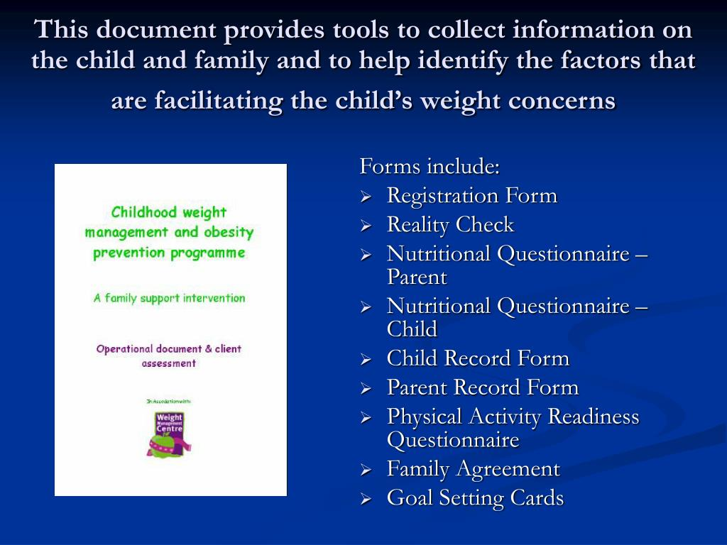 This document provides tools to collect information on the child and family and to help identify the factors that are facilitating the child's weight concerns