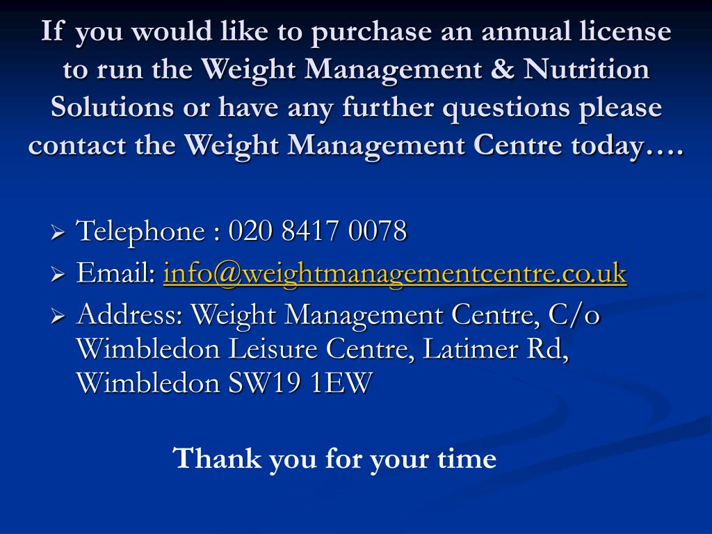 If you would like to purchase an annual license to run the Weight Management & Nutrition Solutions or have any further questions please contact the Weight Management Centre today….