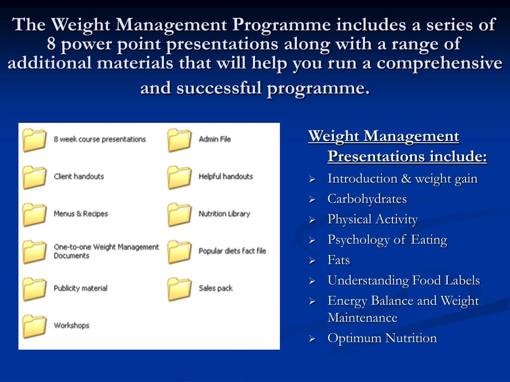 The Weight Management Programme includes a series of 8 power point presentations along with a range of additional materials that will help you run a comprehensive and successful programme.