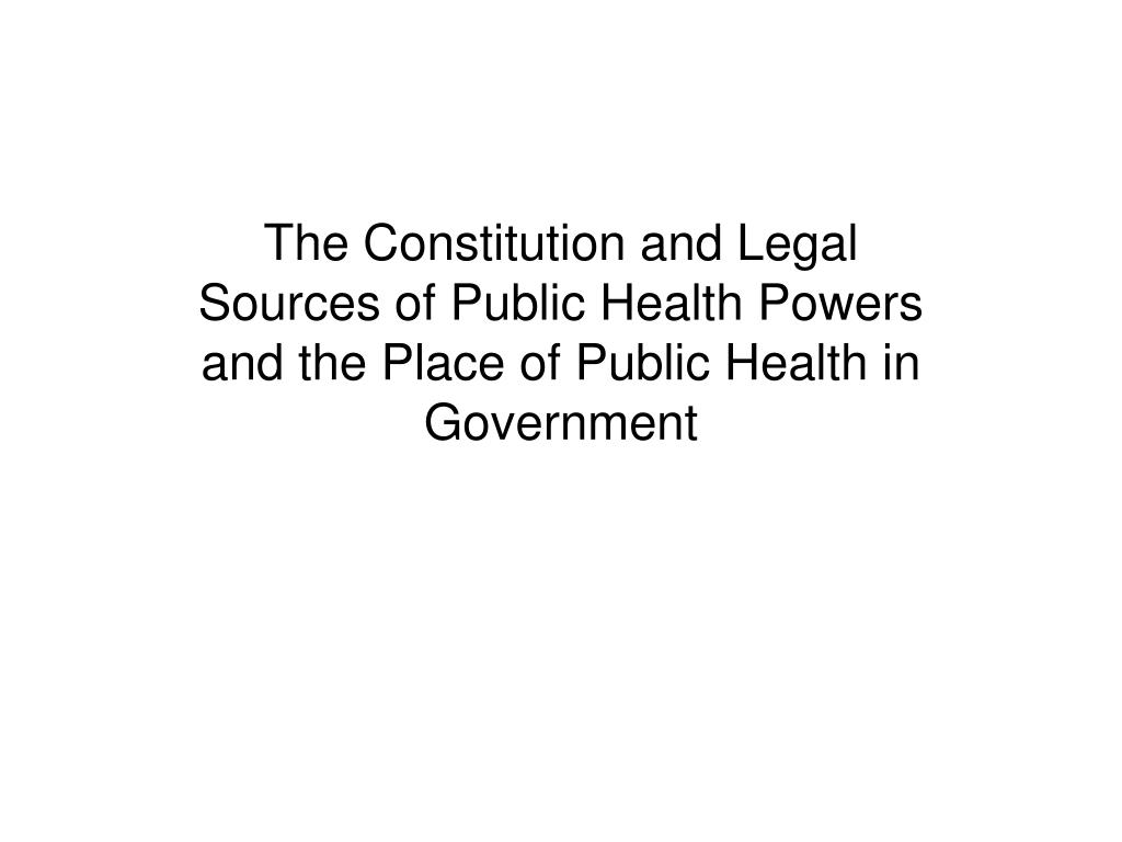The Constitution and Legal Sources of Public Health Powers and the Place of Public Health in Government