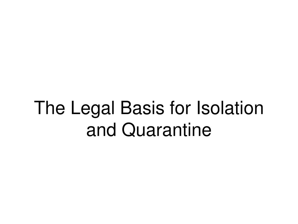 The Legal Basis for Isolation and Quarantine