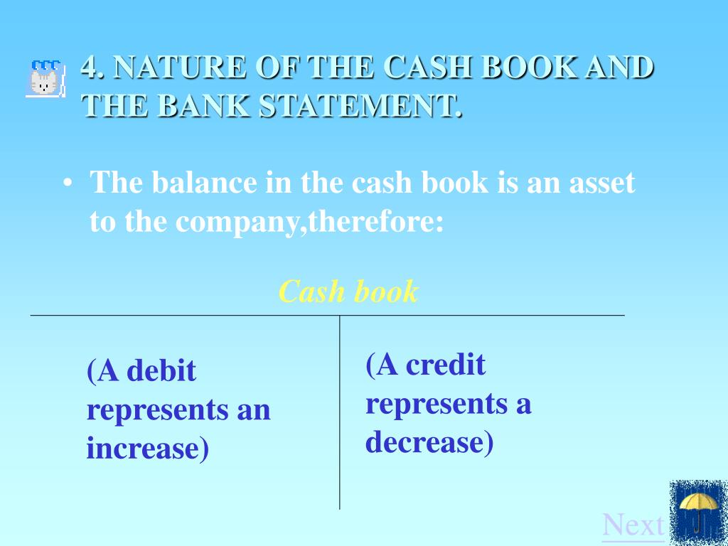 4. NATURE OF THE CASH BOOK AND   THE BANK STATEMENT.
