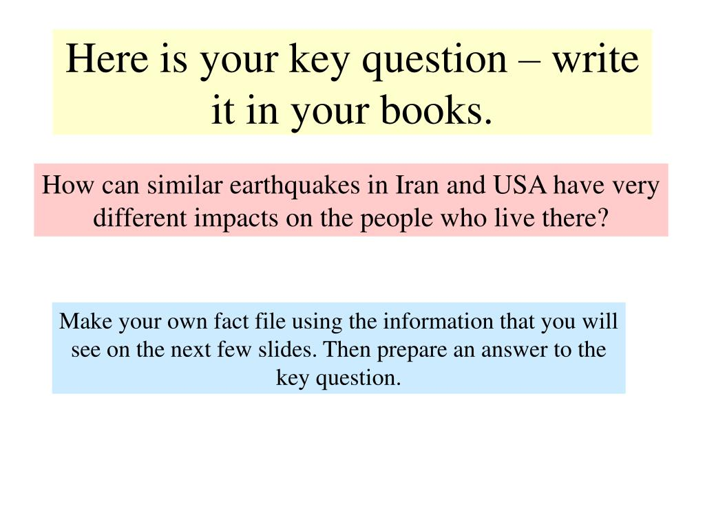 Here is your key question – write it in your books.
