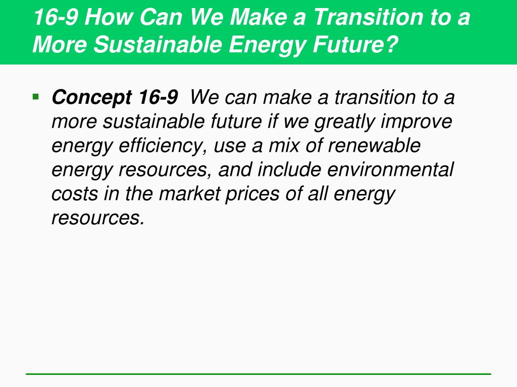 16-9 How Can We Make a Transition to a More Sustainable Energy Future?