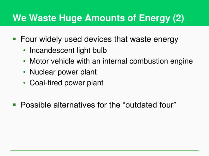 We waste huge amounts of energy 2