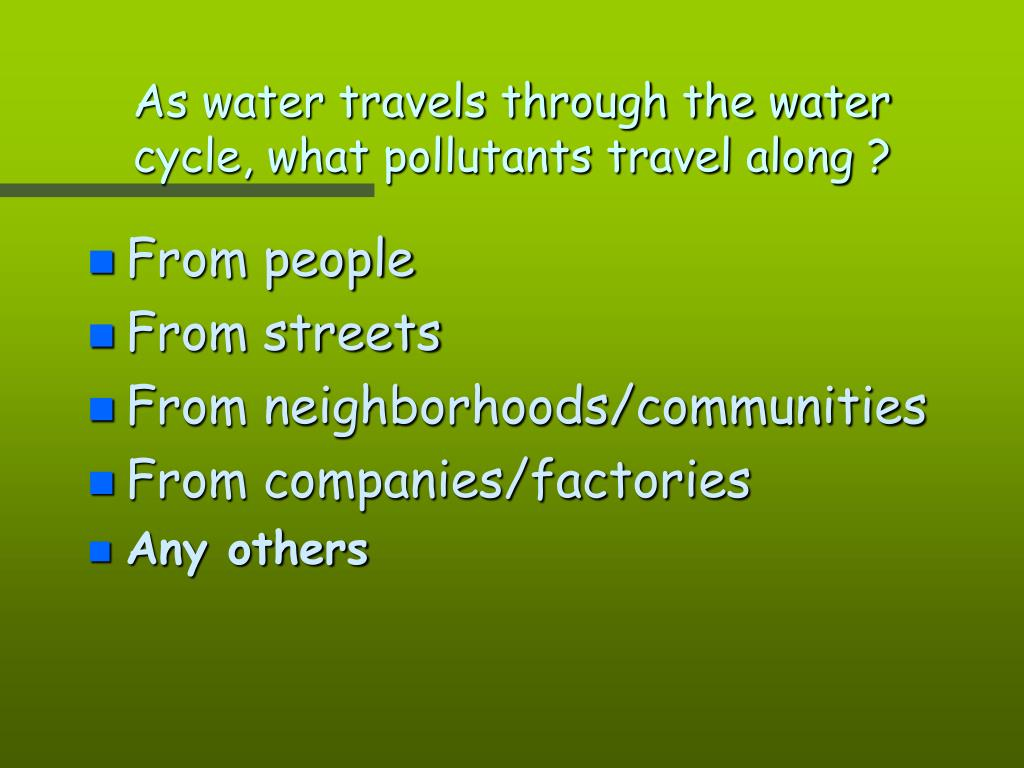 As water travels through the water cycle, what pollutants travel along ?