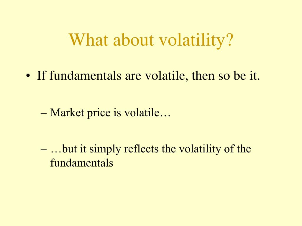 What about volatility?