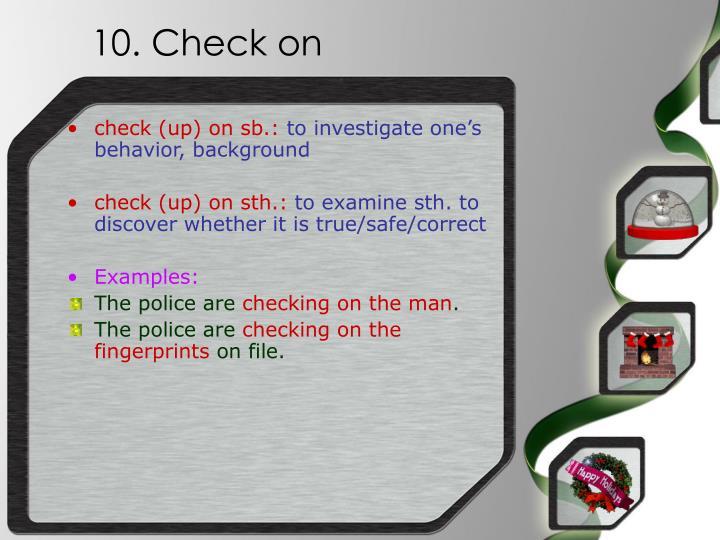 10. Check on