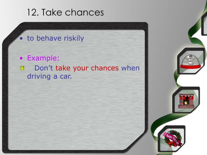 12. Take chances