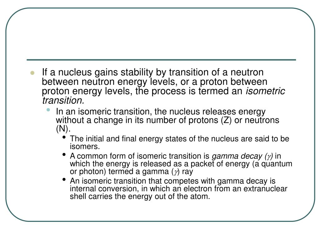 If a nucleus gains stability by transition of a neutron between neutron energy levels, or a proton between proton energy levels, the process is termed an