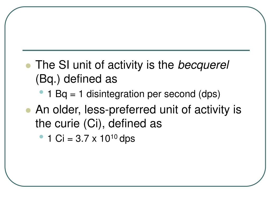 The SI unit of activity is the