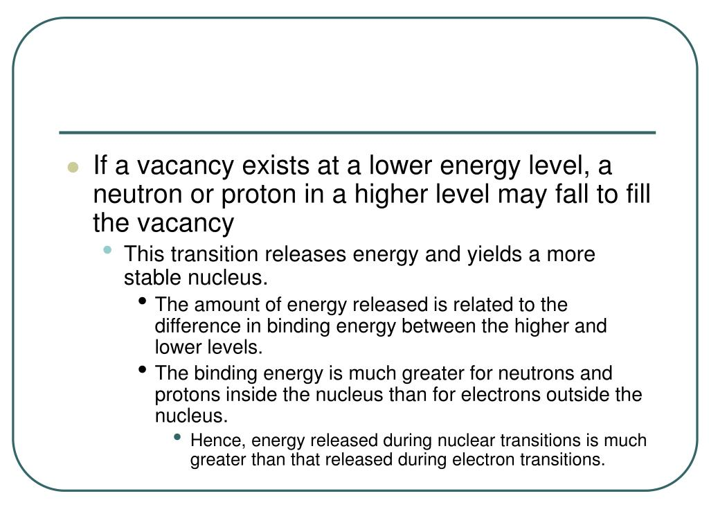 If a vacancy exists at a lower energy level, a neutron or proton in a