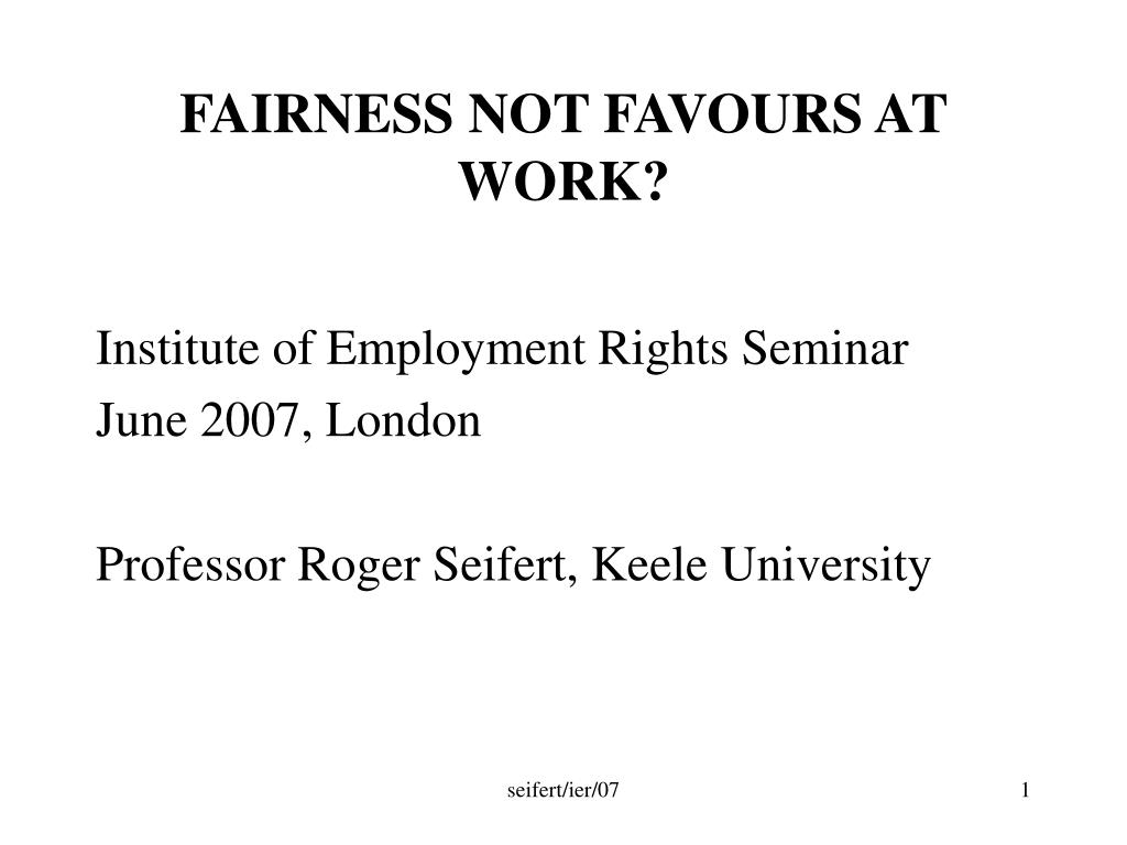 FAIRNESS NOT FAVOURS AT WORK?