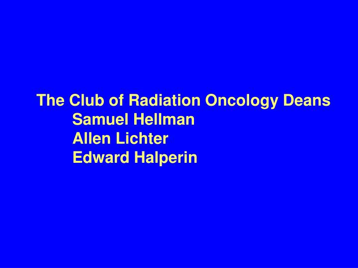 The Club of Radiation Oncology Deans