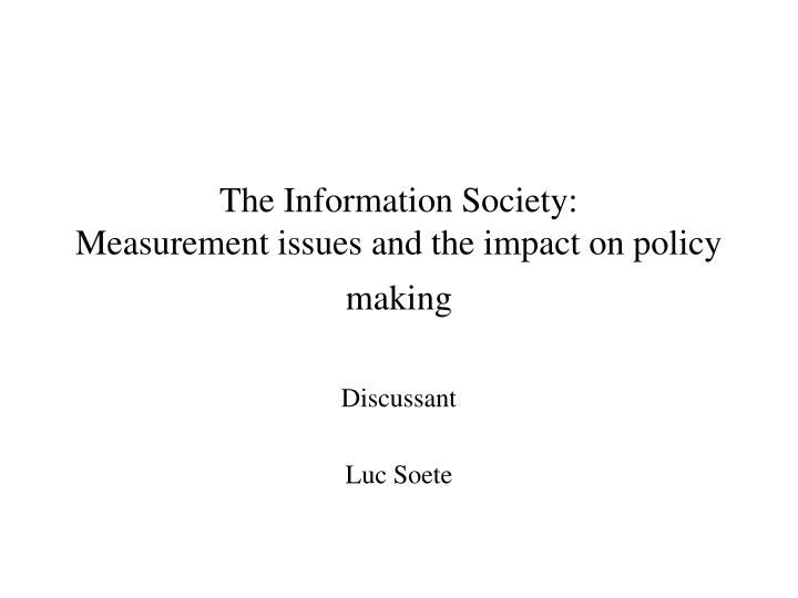 The information society measurement issues and the impact on policy making l.jpg