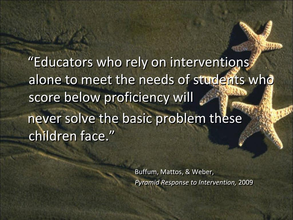 """""""Educators who rely on interventions alone to meet the needs of students who score below proficiency will"""