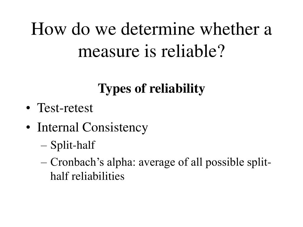 How do we determine whether a measure is reliable?
