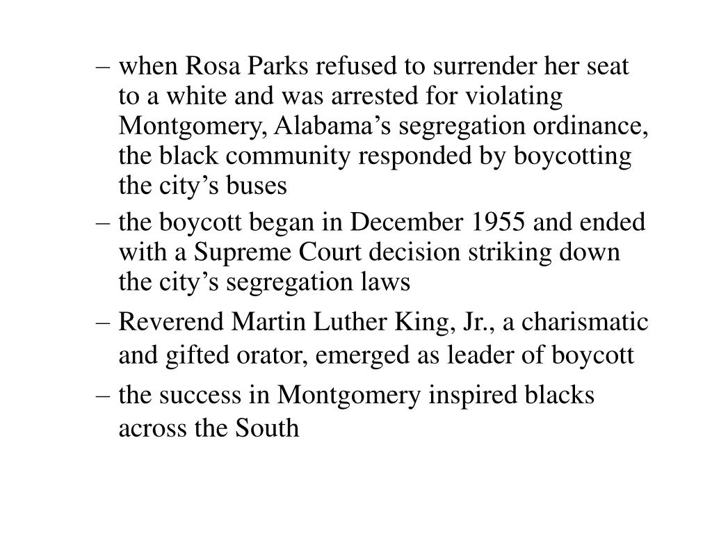 when Rosa Parks refused to surrender her seat to a white and was arrested for violating Montgomery, Alabama's segregation ordinance, the black community responded by boycotting the city's buses