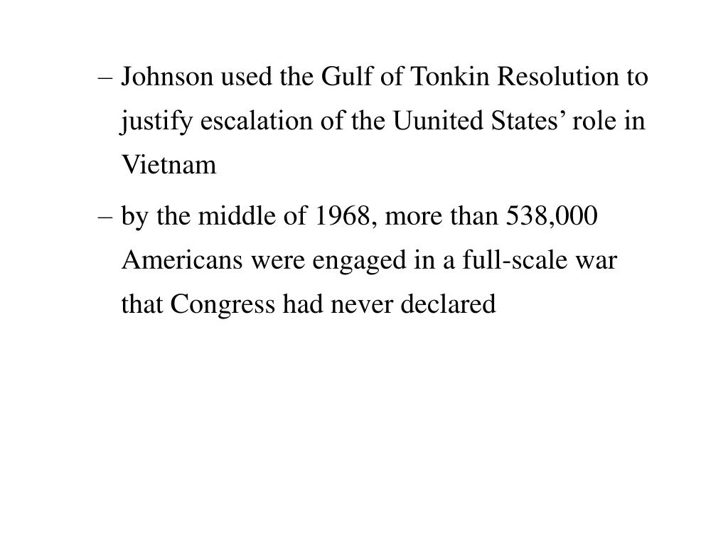 Johnson used the Gulf of Tonkin Resolution to justify escalation of the Uunited States' role in Vietnam
