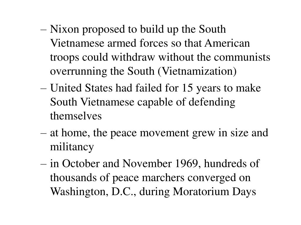 Nixon proposed to build up the South Vietnamese armed forces so that American troops could withdraw without the communists overrunning the South (Vietnamization)