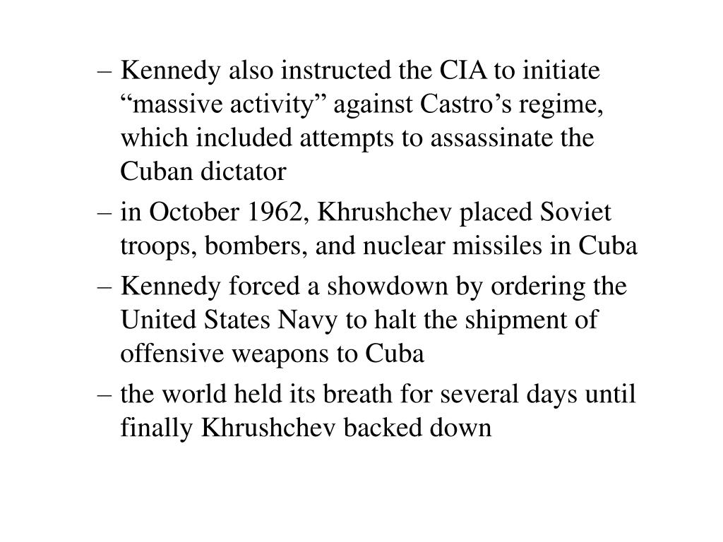 "Kennedy also instructed the CIA to initiate ""massive activity"" against Castro's regime, which included attempts to assassinate the Cuban dictator"