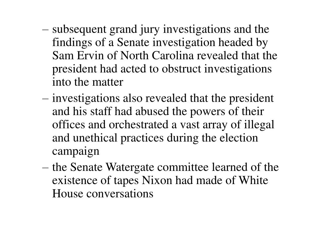 subsequent grand jury investigations and the findings of a Senate investigation headed by Sam Ervin of North Carolina revealed that the president had acted to obstruct investigations into the matter