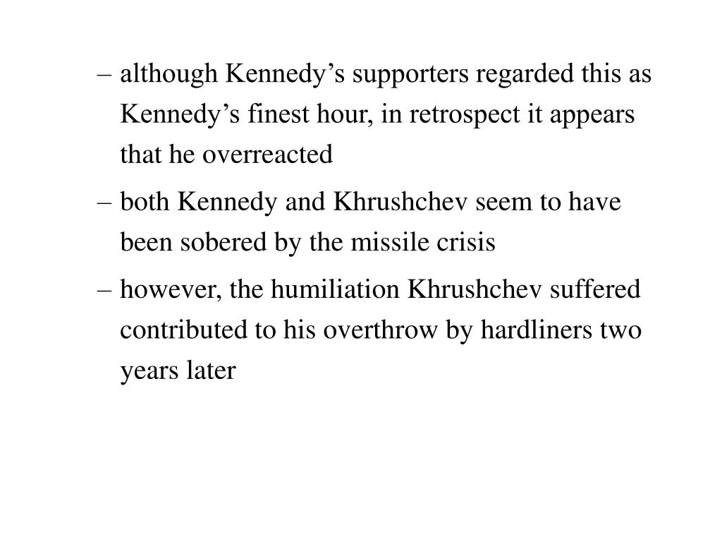 although Kennedy's supporters regarded this as Kennedy's finest hour, in retrospect it appears that he overreacted